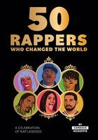50 Rappers Who Changed the World: A Celebration of Hip-hop's Greatest Icons