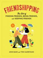 Friendshipping: The Art of Finding Friends, Making Friends, and Being Friends