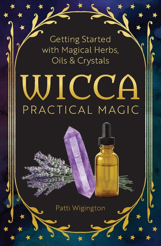 Wicca Practical Magic: Getting Started with Magical Herbs, Oils, & Crystals