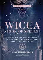 Wicca Book of Spells: A Beginner's Book of Shadows for Wiccans, Witches & Other Practitioners of Magic