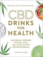 CBD Drinks for Health: 100 CBD Oil-Infused Smoothies, Tonics, Juices, & More for Total Mind & Body Wellness