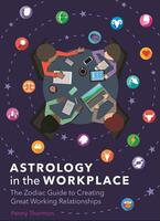 Astrology in the Workplace: The Zodiac Guide to Creating Great Working Relationships