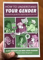 How to Understand Your Gender: A Practical Guide for Exploring Who You Are