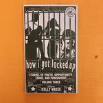 How I Got Locked Up #3: Stories of Youth, Opportunity, Crime, and Punishment