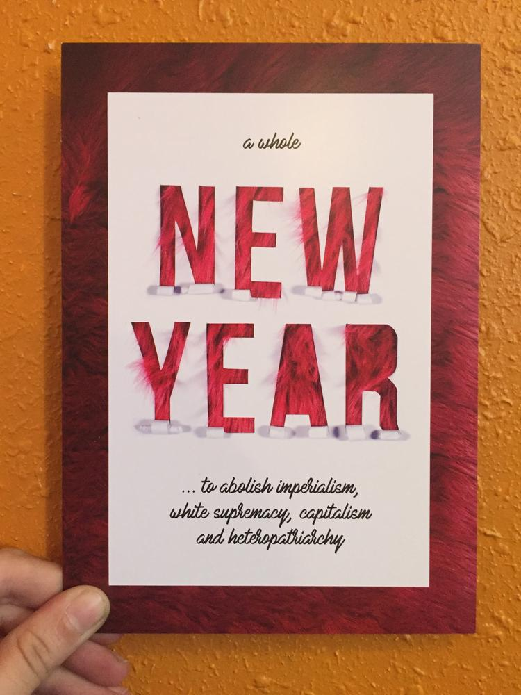 A Whole New Year ... to abolish imperialism, white supremacy, capitalism, and heteropatriarchy