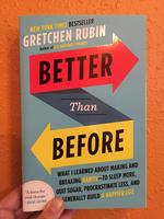 Better Than Before: What I Learned About Making and Breaking Habits—to Sleep More, Quit Sugar, Procrastinate Less, and Generally Build a Happier Life