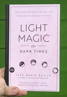 Light Magic for Dark Times: More than 100 Spells, Rituals, and Practicies for Coping in a Crisis