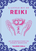 A Little Bit of Reiki: An Introduction to Energy Medicine (A Little Bit of Series)