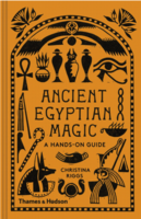 Ancient Egyptian Magic: A Hands-On Guide to the Supernatural in the Land of the Pharaohs