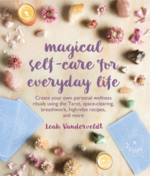 Magical Self-Care for Everyday Life: Create your own personal wellness rituals using the Tarot, space-clearing, breath work, high-vibe recipes, and more