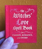 The Witches' Love Spell Book for Passion, Romance, and Desire