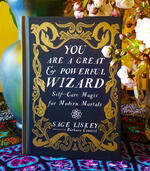 You Are a Great and Powerful Wizard: Self-Care Magic for Modern Mortals