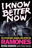 I Know Better Now: My Life Before, During and After the Ramones