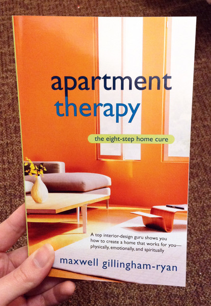 Apartment Therapy The Eight Step Home Cure By Maxwell Gillingham Ryan