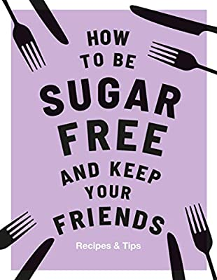 How to be Sugar-Free and Keep Your Friends