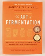 Art of Fermentation: An In-Depth Exploration of Essential Concepts and Processes from Around the World