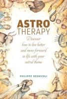 Astrotheraphy: Discover How to Live Better and Move Forward in Life with Your Astral Theme
