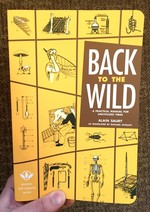 Back to the Wild: A Practical Manual for Uncivilized Times