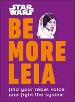 Star Wars: Be More Leia: Find Your Rebel Voice and Fight the System