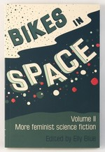 Bikes in Space: Volume II: More feminist science fiction