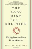 Body Mind Soul Solution: Healing Emotional Pain Through Exercise