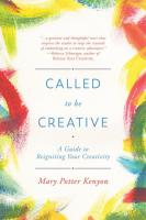 Called to Be Creative: A Guide to Reigniting Your Creativity