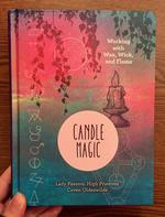 Candle Magic: Working with Wax, Wick, and Flame