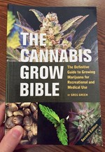 The Cannabis Grow Bible: The Definitive Guide to Growing Marijuana for Recreational or Medical Use