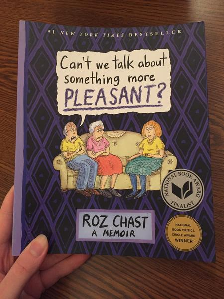 the cover of Can't We Talk About Something More Pleasant? by Roz Chast [A woman sits on the couch beside her disgruntled grandparents]