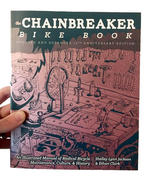 Chainbreaker Bike Book: An Illustrated Manual of Radical Bicycle Maintenance, Culture, & History