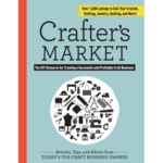 Crafter's Market: The DIY Resource for Creating a Successful and Profitable Craft Business