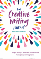 My Creative Writing Journal: Unique prompts, exercises, and activities to inspire your imagination