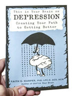 This is Your Brain on Depression: Creating Your Path To Getting Better