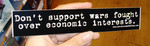 Sticker #008: Don't Support Wars Fought Over Economic Interests