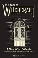Door to Witchcraft: A New Witch's Guide to History, Traditions, and Modern-Day Spells