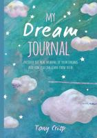 My Dream Journal: Uncover the Real Meaning of Your Dreams & How You Can Learn from Them