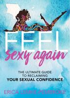 Feel Sexy Again: The Ultimate Guide to Reclaiming Your Sexual Confidence