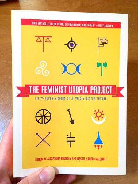 The Feminist Utopia Project: Fifty-Seven Visions of a Wildly Better Future Yellow background symbols