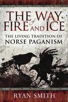 The Way of Fire & Ice: The Living Tradition of Norse Paganism