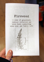 Fireweed #1: A Zine of Grassroots Radical Herbalism and Wild Foods Connecting With Kids and Family Life