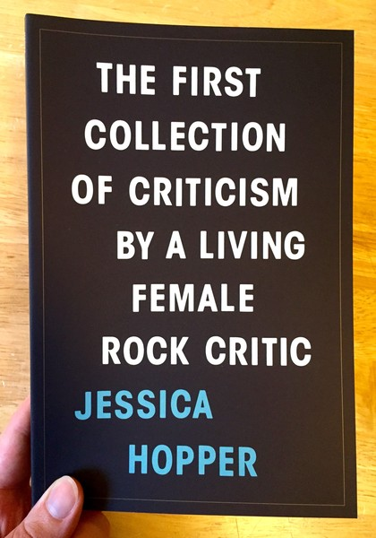 First Collection of Criticism by a Living Female Rock Critic by Jessica Hopper