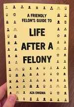 A Friendly Felon's Guide to Life After a Felony