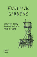 Fugitive Gardens: How to Grow Food on an NYC Fire Escape