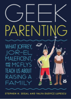 Geek Parenting: What Joffrey, Jor-El, Maleficent, and the McFlys Teach Us about Raising a Family