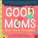 Good Moms Have Scary Thoughts: A Healing Guide to the Secret Fears of New Mothers