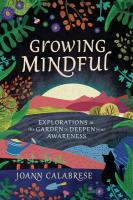 Growing Mindful: Explorations in the Garden to Deepen Your Awareness