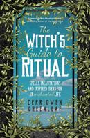 The Witch's Guide to Ritual: Spells, Incantations and Inspired Ideas for an Enchanted Life
