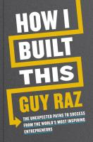 How I Built This: The Unexpected Paths of Success from the World's Most Inspiring Entrepreneurs