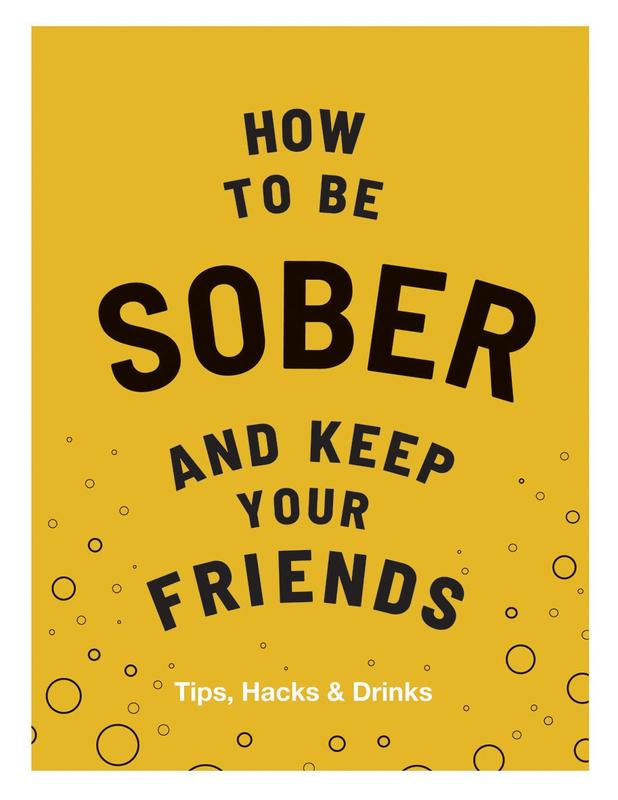 How to Be Sober and Keep Your Friends: Tips, Hacks & Drinks