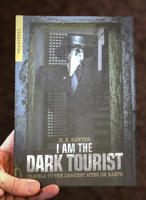 I Am The Dark Tourist: Travels to the Darkest Sites on Earth